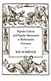 Scribner, R.W.: Popular Culture and Popular Movements in Reformation Germany
