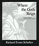 Schultes, Richard E.: Where the Gods Reign: Plants and Peoples of the Colombian Amazon