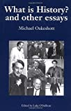 Oakeshott, Michael Joseph: What Is History? And Other Essays: Selected Writings