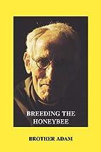 Breeding the Honeybee by Brother Adam
