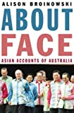 Broinowski, Alison: About Face: Asian Accounts of Australia