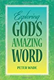 Wade, Peter: Exploring God's Amazing Word: 18 Bible Studies on Positive Living in Chris