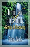 Wade, Peter: In the Flow of God's Supply: Giving and Receiving