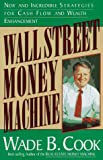Cook, Wade: Wall Street Money Machine: New and Incredible Strategies for Cash Flow and Wealth Enhancement