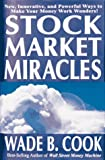 Cook, Wade: Stock Market Miracles: Even More Miraculous Strategies for Cash Flow and Wealth Enhancement