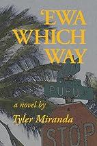Ewa Which Way by Tyler Miranda