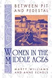 Echols, Anne: Between Pit and Pedestal: Women in the Middle Ages