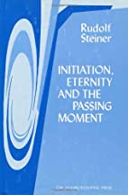 Initiation, Eternity and the Passing Moment…