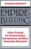 Burgett, Gordon: Empire-Building by Writing and Speaking: A How to Guide for Communicators, Entrepreneurs, and Other Information Merchants