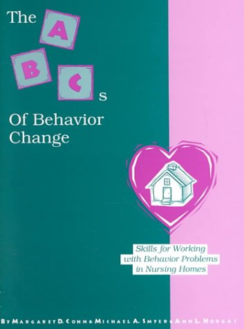 the-abcs-of-behavior-change-skills-for-working-with-behavior-problems-in-nursing-homes