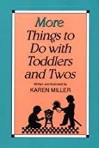 More Things to Do with Toddlers and Twos by…