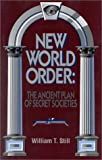 Still, William: New World Order: The Ancient Plan of Secret Societies