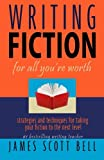 Bell, James Scott: Writing Fiction For All You're Worth