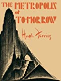 Ferriss, Hugh: The Metropolis of Tomorrow