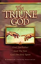 The Triune God: God The Father, God The Son,…