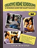 Rivero, Lisa: Creative Home Schooling A Resource Guide For Smart Families: A Resource Guide