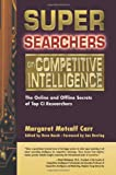 Basch, Reva: Super Searchers on Competitive Intelligence: The Online and Offline Secrets of Top Ci Researchers