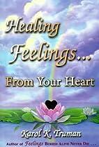 Healing Feelings from Your Heart by Karol…