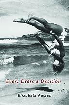 Every Dress a Decision by Elizabeth Austen