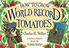 How to Grow World Record Tomatoes: A…
