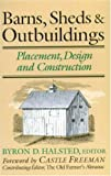 Halstead, Byron D.: Barns, Sheds & Outbuildings: Placement, Design and Construction