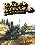 Rio Grande Narrow Gauge by John B. Norwood