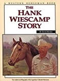 Holmes, Frank: The Hank Wiescamp Story: The Authorized Biography of the Legendary Colorado Horseman