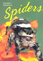 Florida's Fabulous Spiders by G. B.…