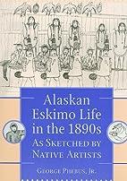 Alaskan Eskimo Life in the 1890s.: As…
