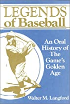 Legends of Baseball: An Oral History of the…