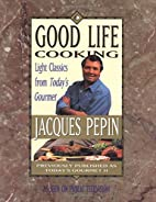 Good Life Cooking: Light Classics from…