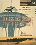 Woog, Adam: Sexless Oysters and Self-Tipping Hats: 100 Years of Invention in the Pacific Northwest