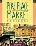 Rex-Johnson, Braiden: Pike Place Market Cookbook: Recipes, Personalities, and Anecdotes from Seattle&#39;s Renowned Public Market