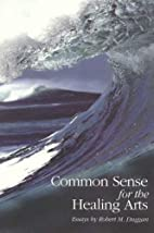 Common Sense for the Healing Arts: Essays by…