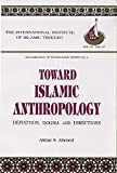Ahmed, Akbar S.: Toward Islamic Anthropology: Definition, Dogma, and Directions (Islamization of Knowledge Series)