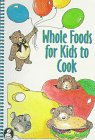 La Leche League International: Whole Foods for Kids to Cook