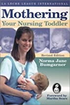Mothering Your Nursing Toddler by Norma J.…