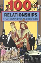 100 Relationships That Shaped World History…