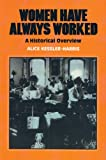 Harris, Alice Kessler: Women Have Always Worked: An Historical Overview