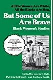 Hull, Gloria: But Some of Us Are Brave: Black Women's Studies