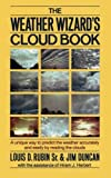 Duncan, Jim: The Weather Wizard&#39;s Cloud Book: How You Can Forecast the Weather Accurately and Easily by Reading the Clouds