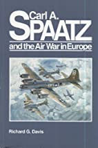 Carl A. Spaatz and the Air War in Europe by…