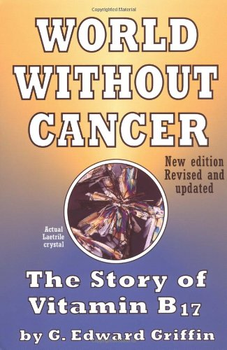 world-without-cancer-the-story-of-vitamin-b17