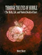 Through the Eyes of Hubble: The Birth, Life…
