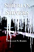 Siberian Shivers by William N. Harris