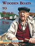 Gardner, John: Wooden Boats to Build & Use