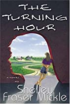 The Turning Hour by Shelley Fraser Mickle