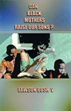 Can Black Mothers Raise Our Sons? by Lawson…