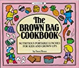 Sara Sloan: The Brown Bag Cookbook: Nutritious Portable Lunches for Kids and Grown-Ups
