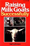 Luttmann, Gail: Raising Milk Goats Successfully